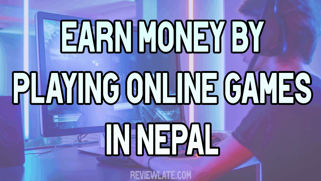 Earn Money By Playing Online Games in Nepal 2021 Easy Ways